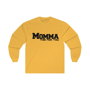 Momma This For You Unisex Long Sleeve Tee