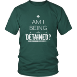 Am I Being Detained t-shirt, libertarian shirt, liberty apparel, merchant of liberty, conservative t-shirts, pro-gun shirts, republican t-shirts