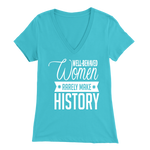 Well-Behaved Women Rarely Make History - Women's Tee