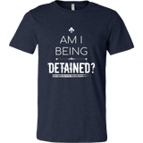 """Am I Being Detained?"" Men's T-Shirt This shirt isn't rude; it's just asserting your constitutional right. merchant of liberty, libertarian shirts, conservative t-shirts, don't tread on me"