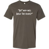 But Who WIll Build The Roads? - Men's Tee