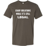 Enjoy Breathing While It's Still Legal - Men's Tee