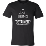 """Am I Being Detained?"" Men's Tee"