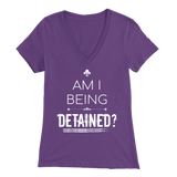 """Am I Being Detained?"" Women's V-Neck"