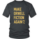'Make Orwell Fiction Again' T-Shirt, merchant of liberty, libertarian shirts, libertarian apparel, taxation is theft