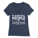 'If Guns Kill People' women's v-neck, libertarian t-shirt, pro-gun shirt, second amendment shirt, liberty gear, merchant of liberty