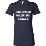 Enjoy Breathing While It's Still Legal - Women's Tee