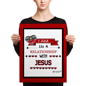 I am in a relationship with Jesus. 16 x 20 Canvas Print.
