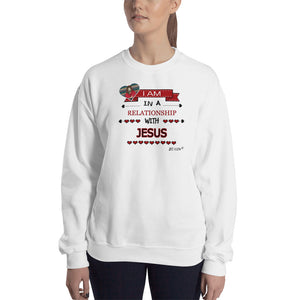 I am in a relationship with Jesus. Unisex Sweatshirt. Available in 2 colors.