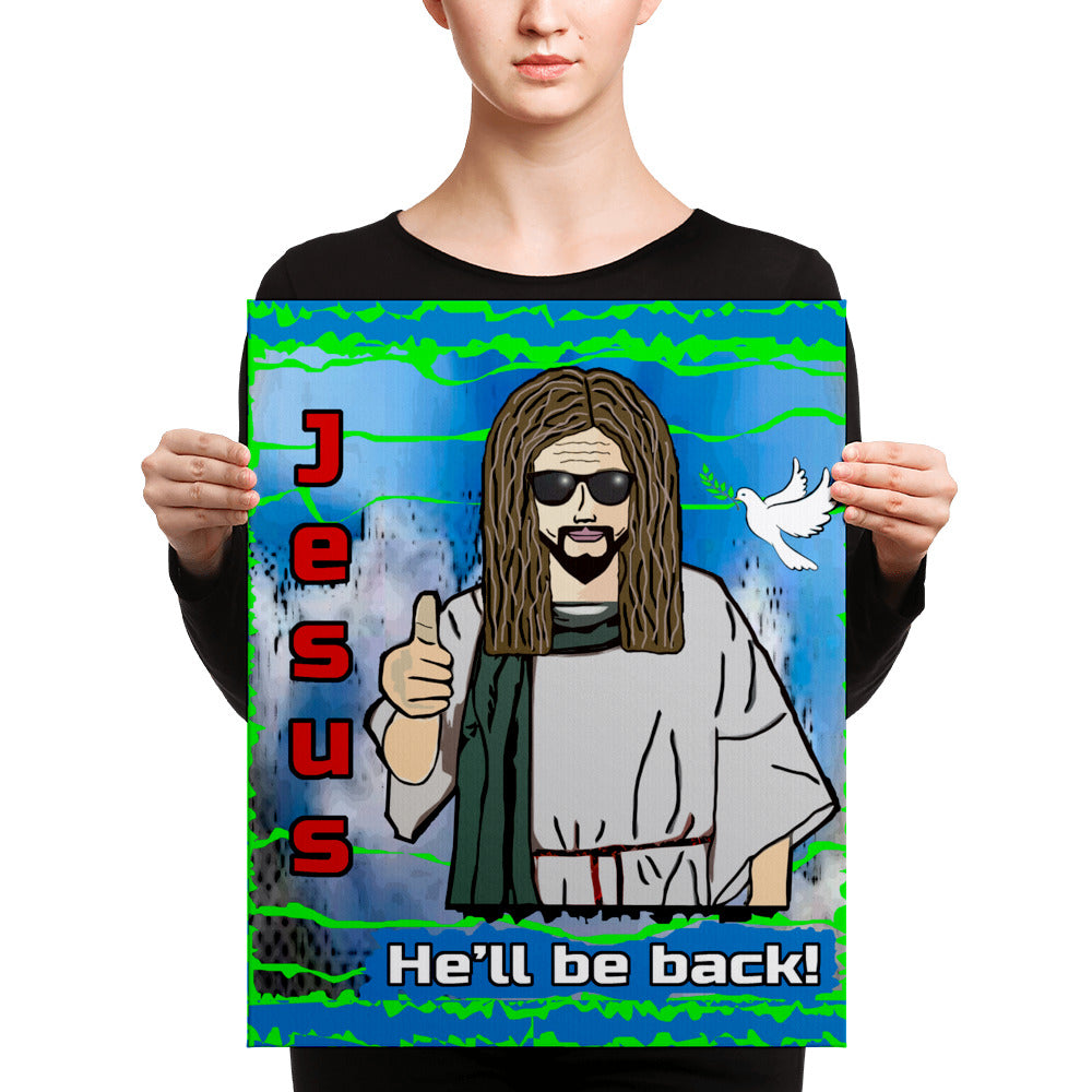 "JESUS  ""He'll be back.""  16x20 Canvas"
