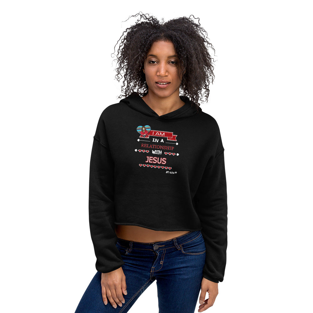 I am in a relationship with Jesus Christ. Women's Crop Hoodie. Available in 4 colors.