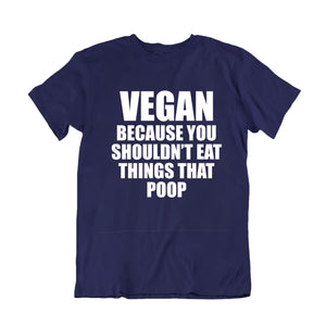 Vegan do not Eat things that Poop
