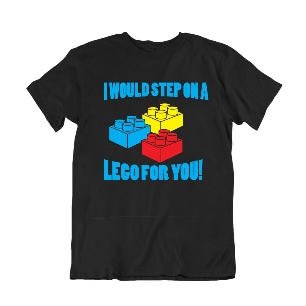 I would step on lego for you Custom T-Shirt