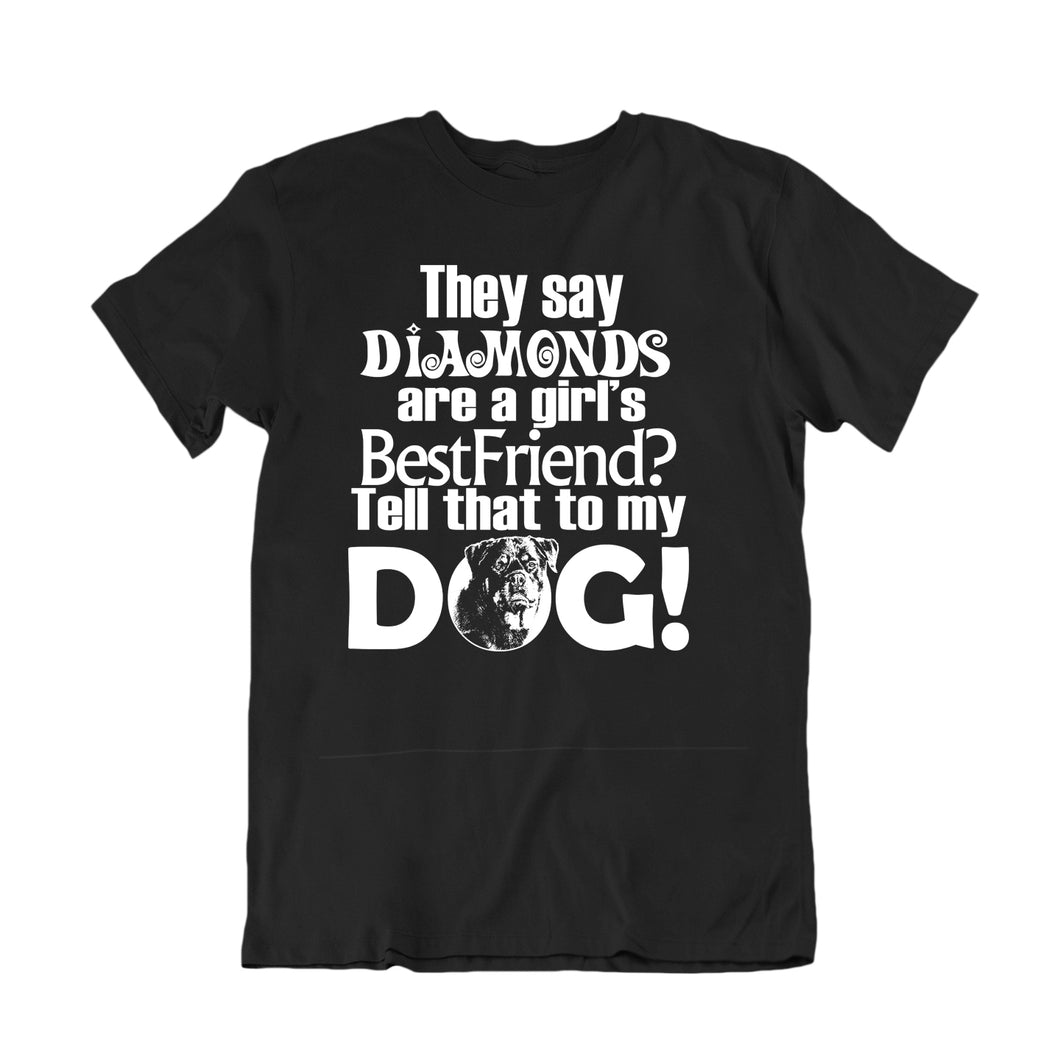 They say Diamonds are a girl's Best Friend? Tell that to my DOG!