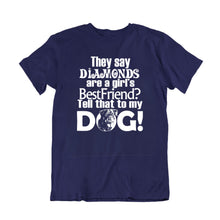 Load image into Gallery viewer, They say Diamonds are a girl's Best Friend? Tell that to my DOG!