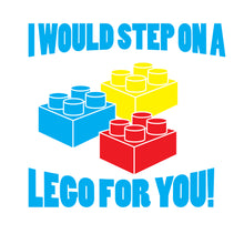 Load image into Gallery viewer, I would step on lego for you Custom T-Shirt