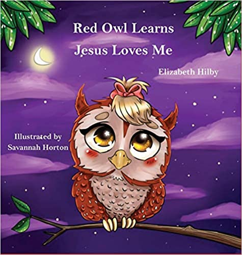 Red Owl Learns Jesus Loves Me Hardcover – by Elizabeth Hilby