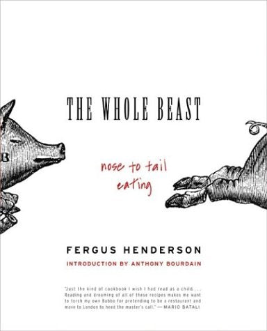 THE WHOLE BEAST by FERGUS HENDERSON (INTRODUCTION BY ANTHONY BORDAIN)
