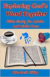 Exploring God's Word Together Bible Study for Adults and Little Ones. (BLUE - ADULTS)