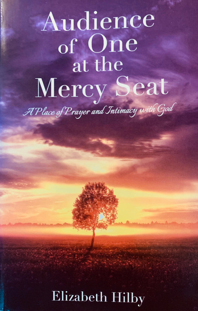 AUDIENCE OF ONE AT THE MERCY SEAT -A Place of Prayer and Intimacy With God