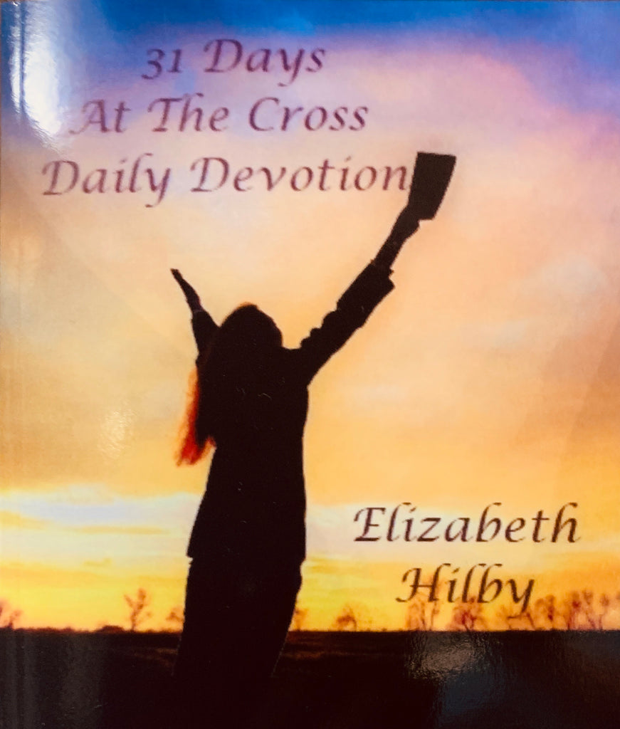 31 DAYS AT THE CROSS DAILY DEVOTIONAL by Local Author Elizabeth Hilby