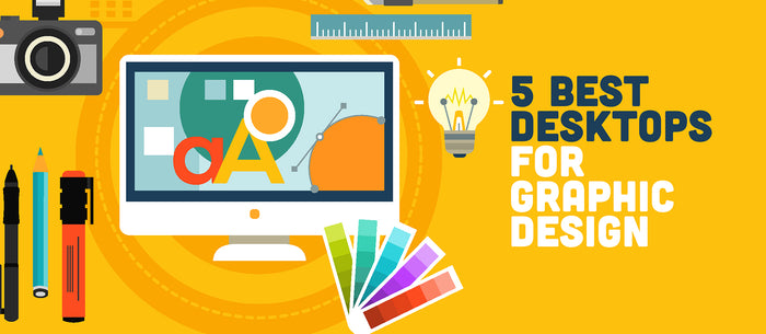2018's 5 Top Desktops For Graphic Design