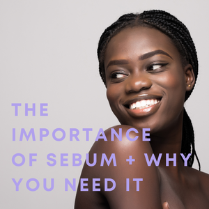 What is sebum and why should it matter to you?