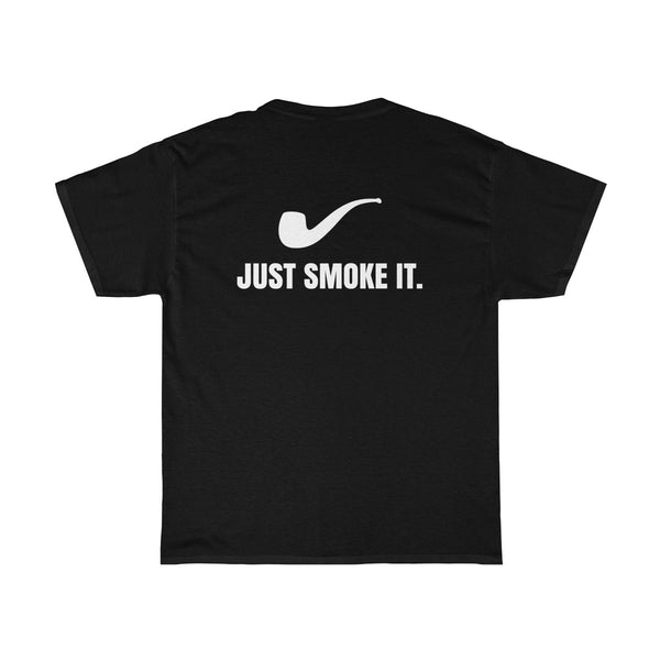 Just Smoke It.