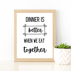 Dinner is Better When We Eat Together Print