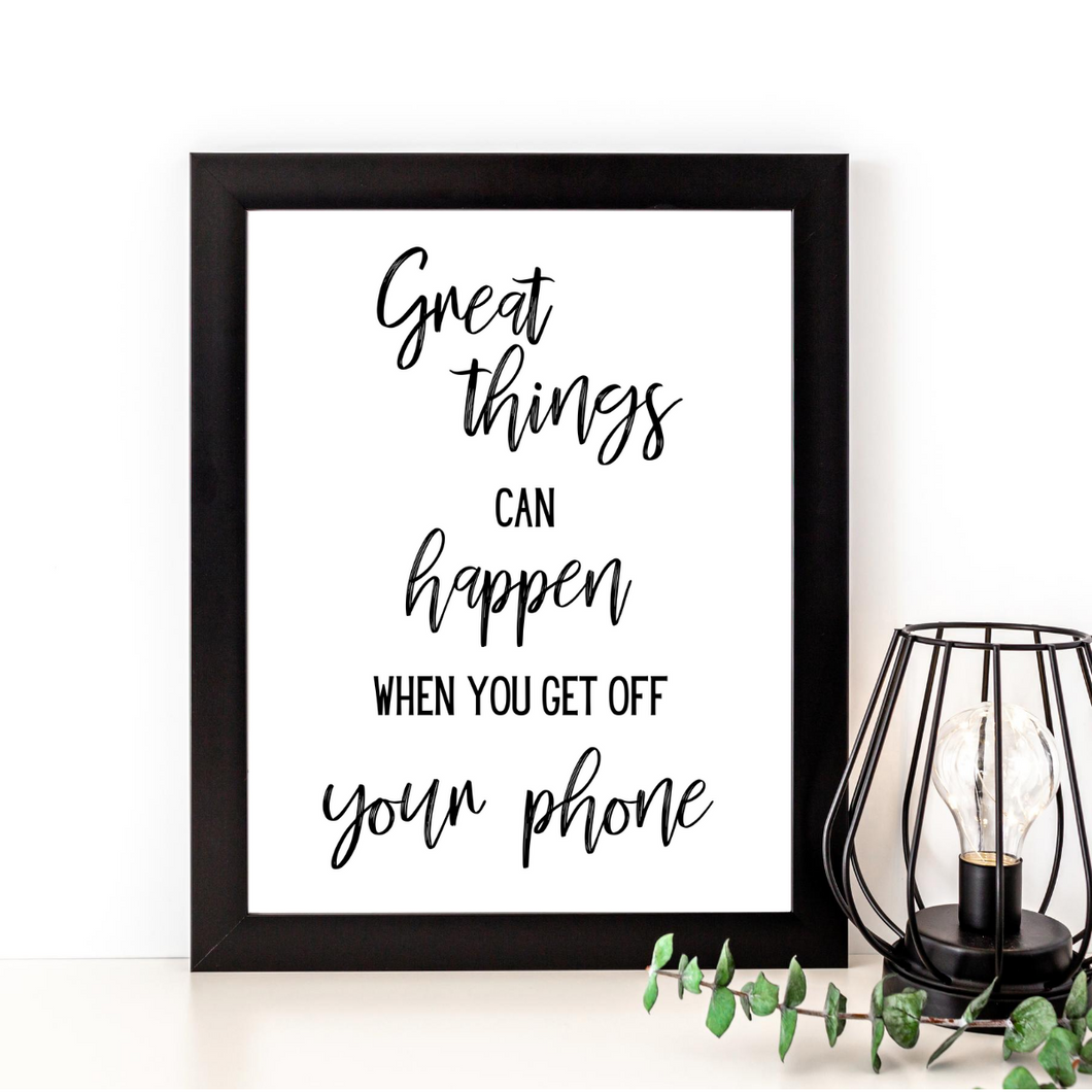 Great Things Can Happen When You Get Off Your Phone Print