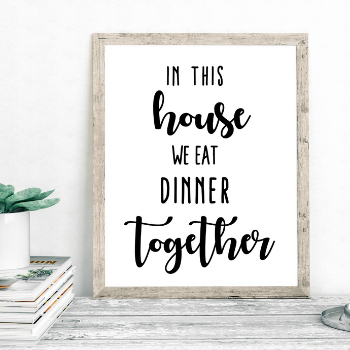 In This House We Eat Dinner Together Print