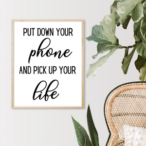 Put Down Your Phone and Pick Up Your Life Print