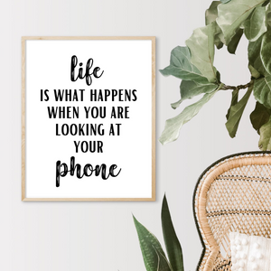 Life Is What Happens When You Are Looking at Your Phone Print