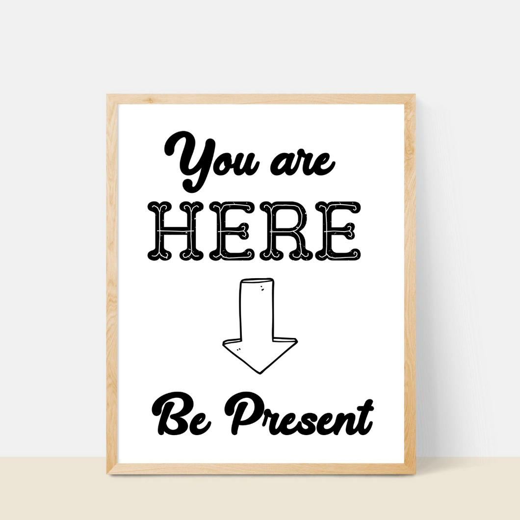 You Are Here - Be Present Print