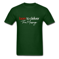 Born to Deliver The Message T-Shirt - forest green