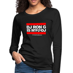 DJ RON G IS MY FAVORITE DJ Women's Premium Long Sleeve T-Shirt - black