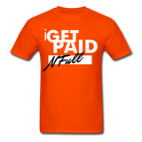 i  GET PAID N Full T-Shirt - orange