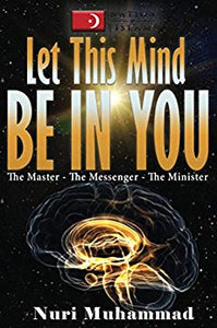 Let This Mind Be In You: The Master, The Messenger, The Minister - Kindle edition by Nuri Muhammad