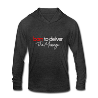 Born to Deliver The Message Unisex Tri-Blend Hoodie Shirt - heather black