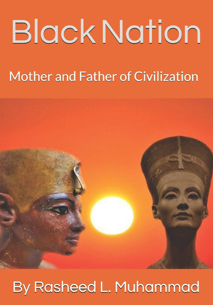 Black Nation: Mother and Father of Civilization: Rasheed L Muhammad