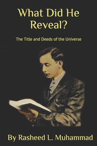 What Did He Reveal?: The Title and Deeds of the Universe (Vol.): Rasheed L. Muhammad