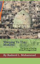 Load image into Gallery viewer, Warning To The Muslims: The Quran Is Coming! White Privilege Is Done: Rasheed L. Muhammad