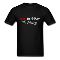 Born to Deliver The Message T-Shirt - black