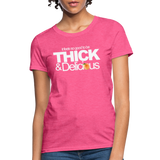 THICK & DELICIOUS Women's T-Shirt - heather pink