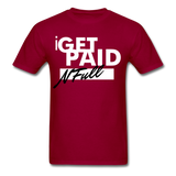 i  GET PAID N Full T-Shirt - dark red