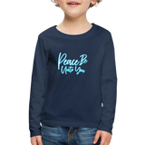 Children's PEACE BE ONTO YOU Premium Long Sleeve T-Shirt - navy
