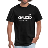 GET CIVILIZED T-Shirt - black