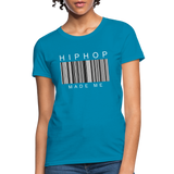 HIP HOP MADE ME Women's T-Shirt - turquoise