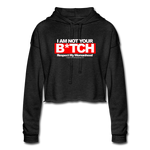 Women's I Am Not your B*TCH Cropped Hoodie - deep heather