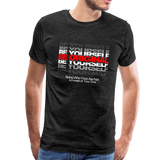 BE YOURSELF BE ORIGINAL Premium T-Shirt - charcoal gray